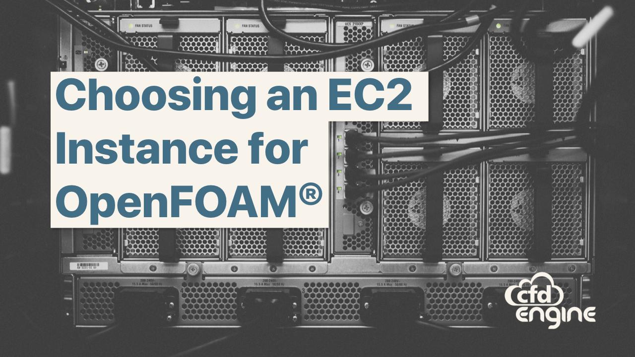 Choosing an EC2 Instance for OpenFOAM · CFD Engine