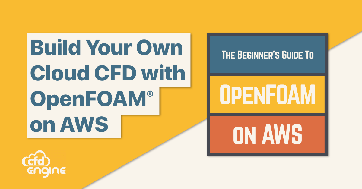 Build Your Own Cloud CFD with OpenFOAM on AWS