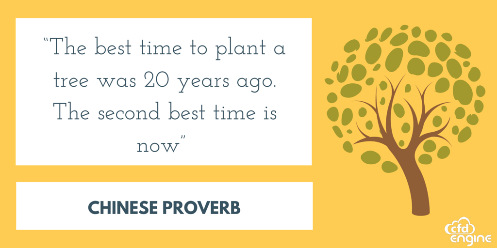 """The best time to plant a tree was 20 years ago, the next best time is now. Chinese proverb"""